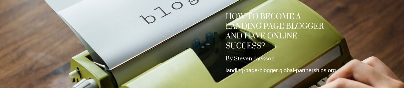 How to become a landing page blogger and have online success?